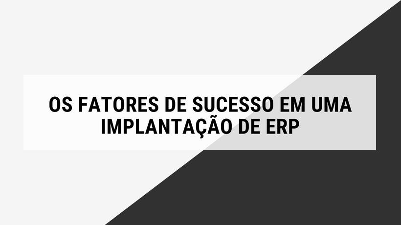 fatores de sucesso em uma implantação de erp